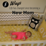 Life As A New Mom: 5 Ways Life Has Changed…