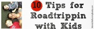 10 Tips For Roadtripping with Kids