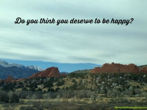 Do you think you deserve to be happy?