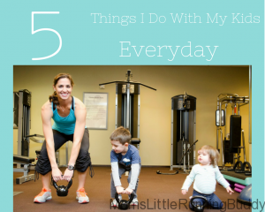 5 Things I do with my kids everyday