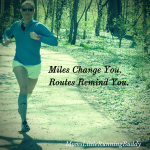 Miles Change You; Routes Remind You