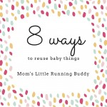 8 Ways To Reuse Baby Things
