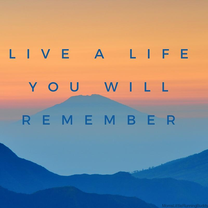 Live a Life You'll Remember
