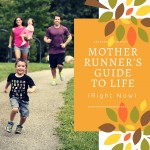 Mother Runner's Guide To Life (Right Now)