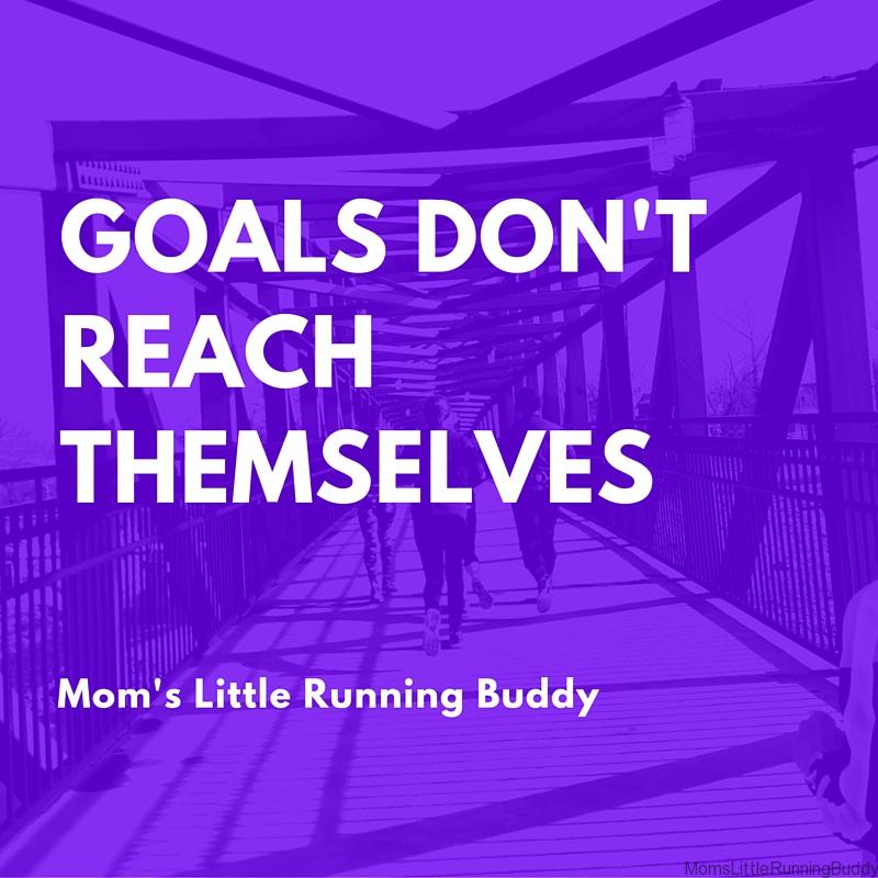 Goals Don't Reach Themselves